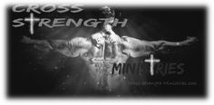 Cross Strength Ministries | Love the Lord your God with all your Mind, Body and Soul