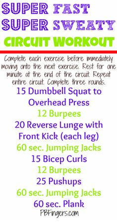 Super Fast Sweaty Workout: Complete each rep without rest in between, rest 1 minute after circuit. Complete a total of 3 times