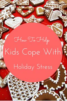 How to Help Kids Cope with Holiday Stress | Growing up Madison
