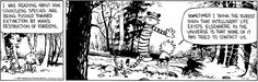 Sometimes I think the surest sign that intelligent life exists elsewhere in the universe is that none of it has tried to contact us Calvin and Hobbes for Wednesday, November 12, 2014