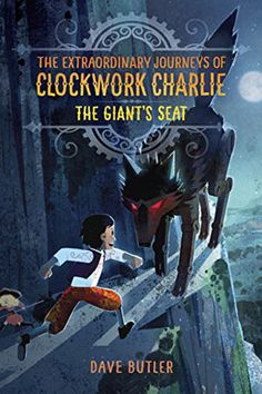 Clockwork Charlie #2: The Giant's Seat by Dave Butler. Middle Grade Steampunk Fantasy.