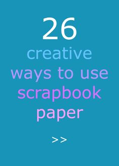 Don't throw away your extra scrapbook paper! See all the brilliant ways to use it here  >>