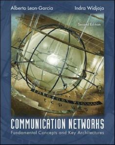 Communication networks : fundamental concepts and key architectures / Alberto Leon-Garcia, Indra Wadjaja