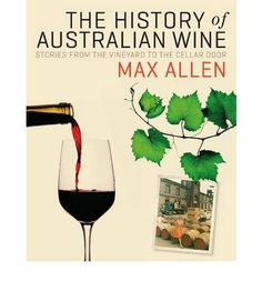 The History of Australian Wine: Stories from the Vineyard to the Cellar Door a Book by Max Allen, one of Australia's best winewriters. Max is a deep thinker and has a great grasp of the Australian Wine Industry Australian Beer, Need Wine, Wine Country Gift Baskets, Wine Vineyards, Wine Gift Boxes, Napa Valley Wine, Coffee Wine, Wine Guide, Wine Deals