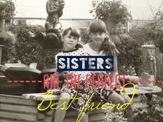 Sisters quote Sisters are the perfect best friend