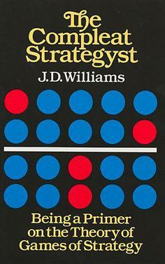 """Read """"The Compleat Strategyst Being a Primer on the Theory of Games of Strategy"""" by J. Williams available from Rakuten Kobo. Williams wrote this entertaining, witty introduction for the nonscientist, game theory was still a somewhat m. Book Club Books, New Books, Behavioral Science, Game Theory, Word Problems, Physics Problems, What To Read, Book Photography, Mathematics"""