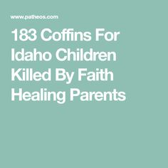 183 Coffins For Idaho Children Killed By Faith Healing Parents