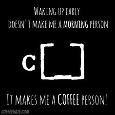 "Don't call me a ""morning person""...I'm a #COFFEE person. :)"