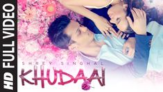 'Khudaai' Video Song | Shrey Singhal, Evelyn Sharma ...... Shrey is so handsome and young and have an amazing voice.... <3