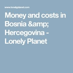 Money and costs in Bosnia & Hercegovina - Lonely Planet