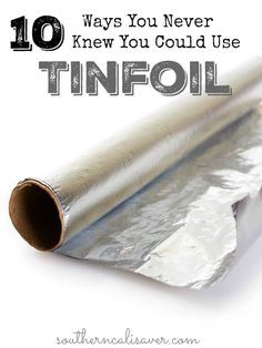 10 Ways You Never Knew You Could Use Tin Foil