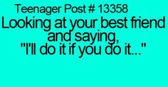 All the time!!!!!!! Don't do it alone!!!!!! :) | Bestfriends | Pinterest | Brooke d'orsay, Teenagers and So true