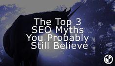 The Top 3 SEO Myths You Probably Still Believe