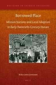 Borrowed Place: Mission Stations and Local Adaption in Early Twentieth-Century Hunan