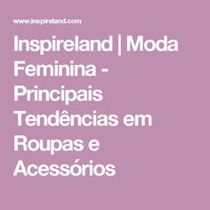 Inspireland | Moda Feminina - Principais Tendências em Roupas e Acessórios