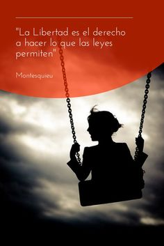 """""""la libertad es el derecho a hacer lo que las leyes permiten"""" montesquieu - Add text to your images with PixTeller"""