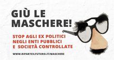Giù le maschere: stop agli ex politici negli enti pubblici e controllate