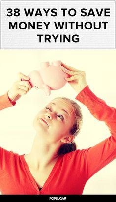 38 Ways to Save Money Without Trying (Much) best money saving tips #SaveMoney #Money