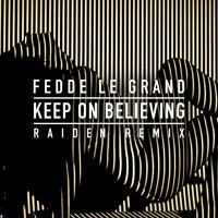 Fedde Le Grand - Keep On Believing (Raiden Remix Radio Edit) OUT NOW!! by Raiden on SoundCloud