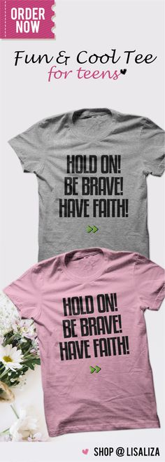 Hold On Be Brave Have Faith Fun & Cool Tee For teens @ $19.00 . #SayingTee #TeensBoys #TeensChic #Gifts #BestFriends #MotivationalTee #LisaLiza #SunfrogTeens #RedbubbleTeens