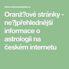 Oranžžové stránky - nešjpřehlednější informace o astrologii na českém internetu Internet, Math Equations, Astrology, Horoscope
