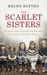 The Scarlet Sisters - My nanna's story of secrets and heartache on the banks of the River Thames ebook by Helen Batten