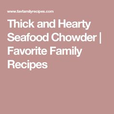 Thick and Hearty Seafood Chowder | Favorite Family Recipes