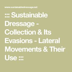 ::: Sustainable Dressage - Collection & Its Evasions - Lateral Movements & Their Use :::
