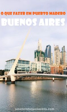 Confira as atrações de um dos bairros mais novos e modernos de Buenos Aires, o Puerto Madero.