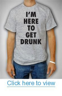 'I'm Here to Get Drunk' Tee #Get #Drunk #Tee
