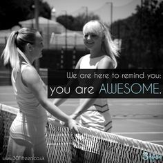 YOU ARE AWESOME! Keep up the awesomeness.   www.30Fifteen.co.uk 30Fifteen | Tennis | Fitness | Health | Quote