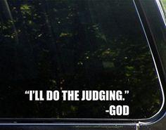 """I'll Do The Judging"" God - 9"" x 2"" - Vinyl Die Cut Decal/ Bumper Sticker For Windows, Cars, Trucks, Laptops, Etc."