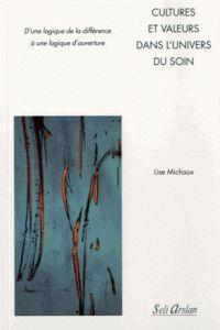 Lise Michaux - Cultures et valeurs dans l'univers du soin - D'une logique de la différence à une logique d'ouverture. - Agrandir l'image