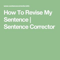 How To Revise My Sentence | Sentence Corrector