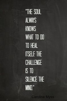 The soul always knows what to do to heal itself. The challenge is to silence the mind. Decir No, Nice Quotes For Friends, Forgiveness Tattoo, Just Breathe Tattoo, Life Quotes, Words Quotes, Quotes To Live By, Sayings, Caroline Myss