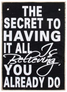 Truth Time - The Secret to Having It All Is Believing You Already Do.