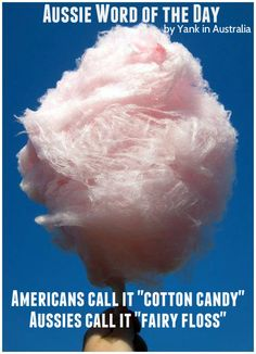 "www.workenjoyaustralia.com Aussie Word of the Day: Americans call it ""cotton candy"". Aussies call it ""fairy floss"""