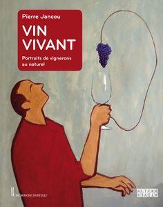 Vin vivant (Portraits de vignerons au naturel) / par Pierre Jancou, illustrations Michel Tolmer