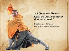 """All Chan and Shaolin Kung Fu practices are to find your heart."" Shaolin Monk Shi Yanxu I love it! <3"