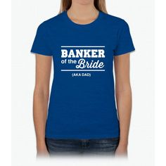 Banker Of The Bride Aka Dad Womens T-Shirt