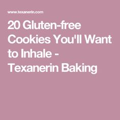 20 Gluten-free Cookies You'll Want to Inhale - Texanerin Baking