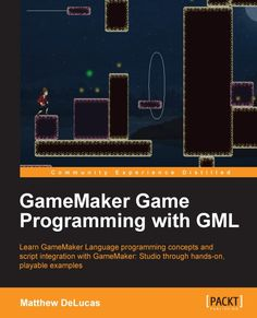 GameMaker Game Programming with GML | PACKT Books