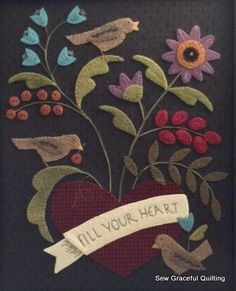 Fill your Heart - Sew Graceful Quilting Newsletter Bird Applique, Wool Applique Patterns, Applique Quilts, Penny Rug Patterns, Felted Wool Crafts, Wool Quilts, Wool Embroidery, Wool Art, Custom Quilts