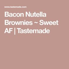 Bacon Nutella Brownies ~ Sweet AF | Tastemade