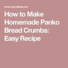 How to Make Homemade Panko Bread Crumbs: Easy Recipe