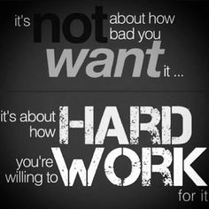 It's about how hard you're willing to work