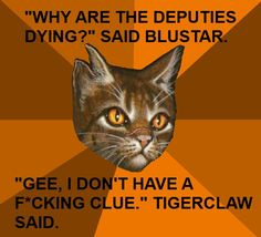 """Tigerstar """"doesn't"""" know why the deputies are dying excuse the language but it was too funny I couldn't resist"""