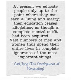Carl Jung. Best quote ever - life long self education! Personal Developmental Quotes #Quote
