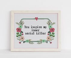 You inspire my inner serial killer sarcasm funny cross stitch xstitch pattern
