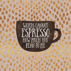 I love coffee art - Words cannot espresso how much you bean to me Art Print by Elisabeth Fredriksson Coffee Puns, Coffee Art, Coffee Quotes, Espresso Coffee, Coffee Bean Decor, Coffee Words, Coffee Life, Tea Quotes, Iced Coffee